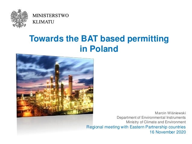 Towards the BAT based permitting in Poland Marcin Wiśniewski Department of Environmental Instruments Ministry of Climate a...