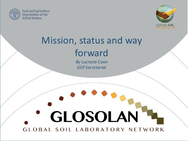 First Meeting of the GLOSOLAN, FAO Headquarters, Rome, 1-2 Nov 2017 1 Mission, status and way forward By Lucrezia Caon GSP...