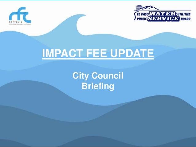 IMPACT FEE UPDATE City Council Briefing  El Paso Water Utilities