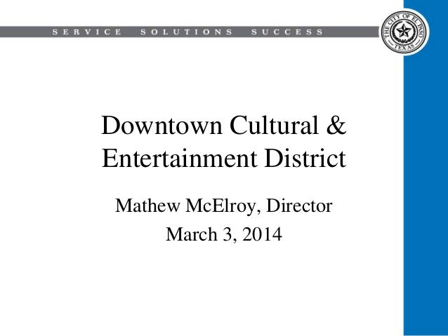 Downtown Cultural & Entertainment District Mathew McElroy, Director March 3, 2014