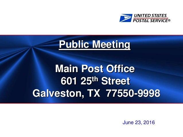 ® Public Meeting Main Post Office 601 25th Street Galveston, TX 77550-9998 June 23, 2016