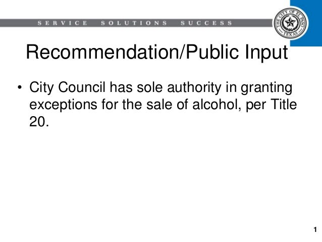 Recommendation/Public Input • City Council has sole authority in granting exceptions for the sale of alcohol, per Title 20...
