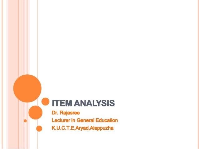 ITEM ANALYSIS Dr. Rajasree Lecturer in General Education K.U.C.T.E,Aryad,Alappuzha