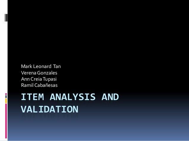 ITEM ANALYSIS AND VALIDATION Mark Leonard Tan VerenaGonzales AnnCreiaTupasi Ramil Cabañesas