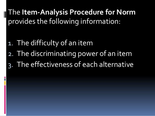 The Item-Analysis Procedure for Norm provides the following information: 1. The difficulty of an item 2. The discriminatin...