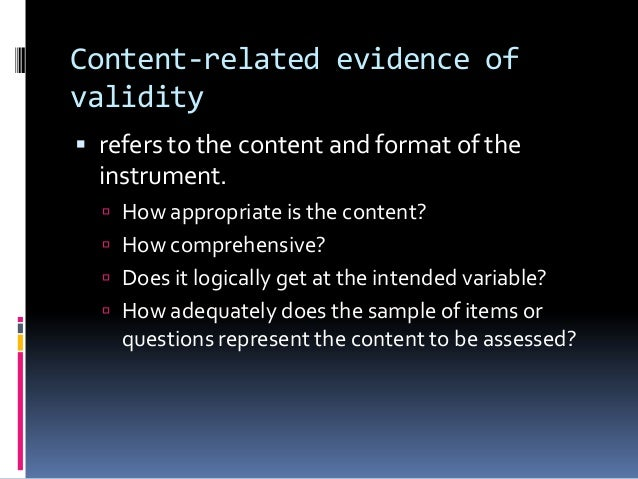 Content-related evidence of validity  refers to the content and format of the instrument.  How appropriate is the conten...