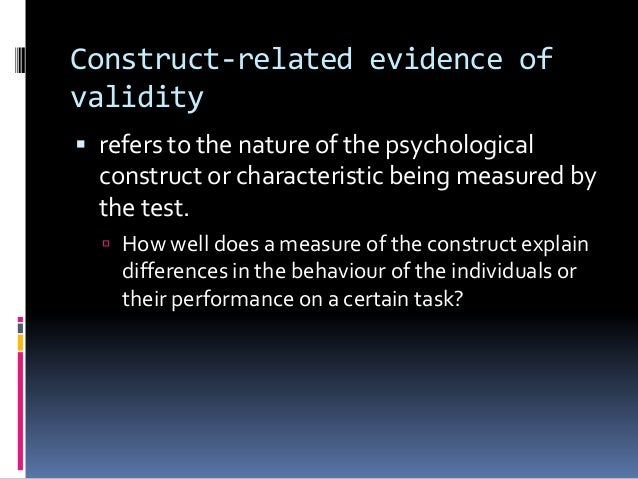 Construct-related evidence of validity  refers to the nature of the psychological construct or characteristic being measu...