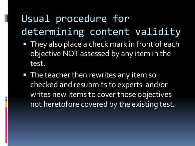 Usual procedure for determining content validity  They also place a check mark in front of each objective NOT assessed by...