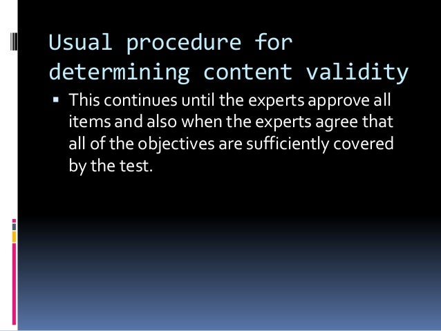 Usual procedure for determining content validity  This continues until the experts approve all items and also when the ex...
