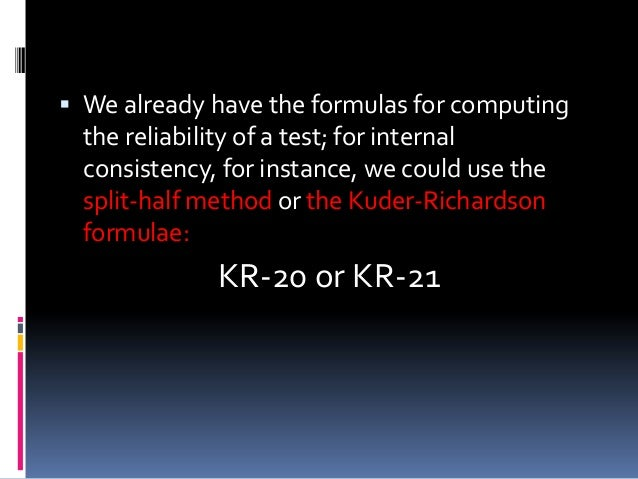  We already have the formulas for computing the reliability of a test; for internal consistency, for instance, we could u...