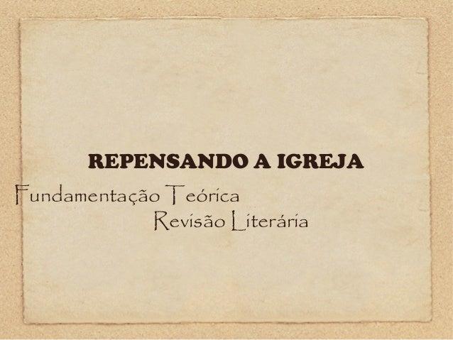 REPENSANDO A IGREJA Fundamentação Teórica Revisão Literária