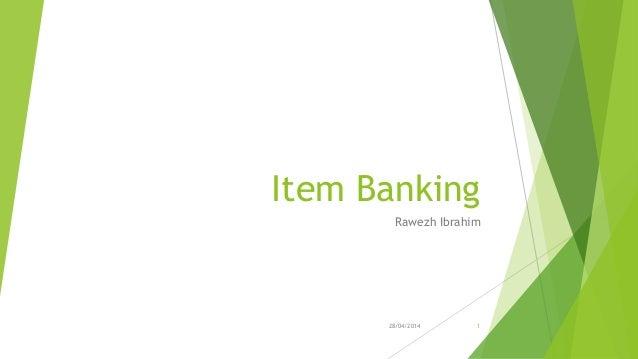 Item Banking Rawezh Ibrahim 28/04/2014 1