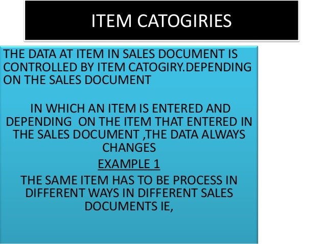 ITEM CATOGIRIESTHE DATA AT ITEM IN SALES DOCUMENT ISCONTROLLED BY ITEM CATOGIRY.DEPENDINGON THE SALES DOCUMENT    IN WHICH...
