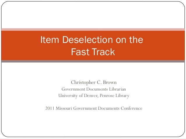 Item Deselection on the Fast Track Christopher C. Brown Government Documents Librarian University of Denver, Penrose Libra...