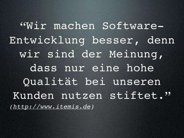 """""""Wir machen Software- Entwicklung besser, denn   wir sind der Meinung,     dass nur eine hohe    Qualität bei unseren  Kun..."""