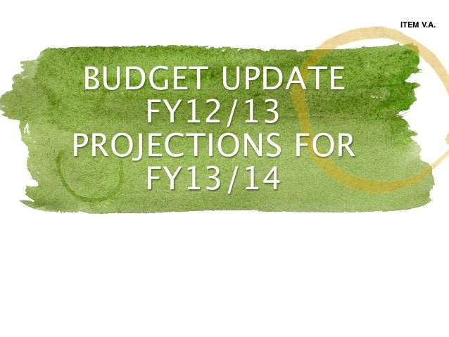 BUDGET UPDATEFY12/13PROJECTIONS FORFY13/14ITEM V.A.