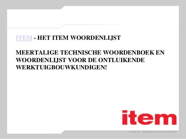© Copyright 2011 – Vertriebswegemarketing item Industrietechnik GmbH ITEM - HET ITEM WOORDENLIJST MEERTALIGE TECHNISCHE WO...