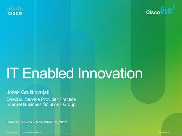 IT Enabled Innovation Jožek Gruškovnjak Director, Service Provider Practice Internet Business Solutions Group  Cancún, Méx...