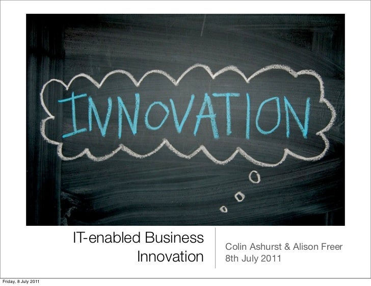 IT-enabled Business    Colin Ashurst & Alison Freer                                Innovation   8th July 2011Friday, 8 Jul...