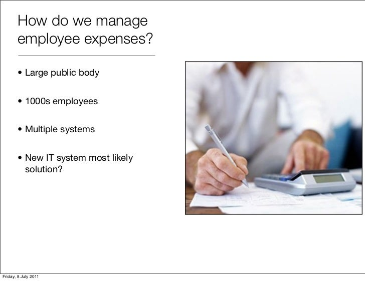 How do we manage       employee expenses?       • Large public body       • 1000s employees       • Multiple systems      ...