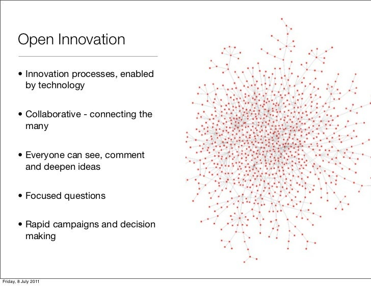 Open Innovation       • Innovation processes, enabled         by technology       • Collaborative - connecting the        ...