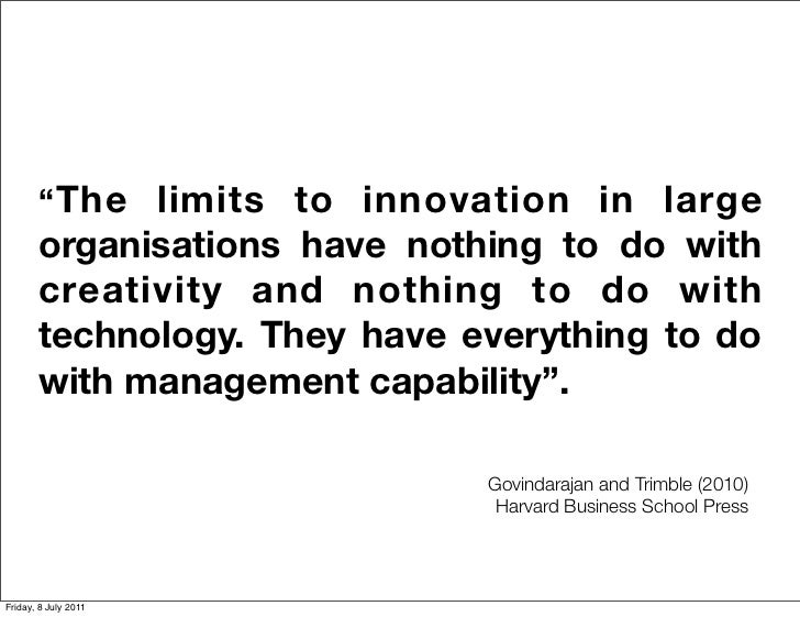 """"""" The limits to innovation in large       organisations have nothing to do with       creativity and nothing to do with   ..."""