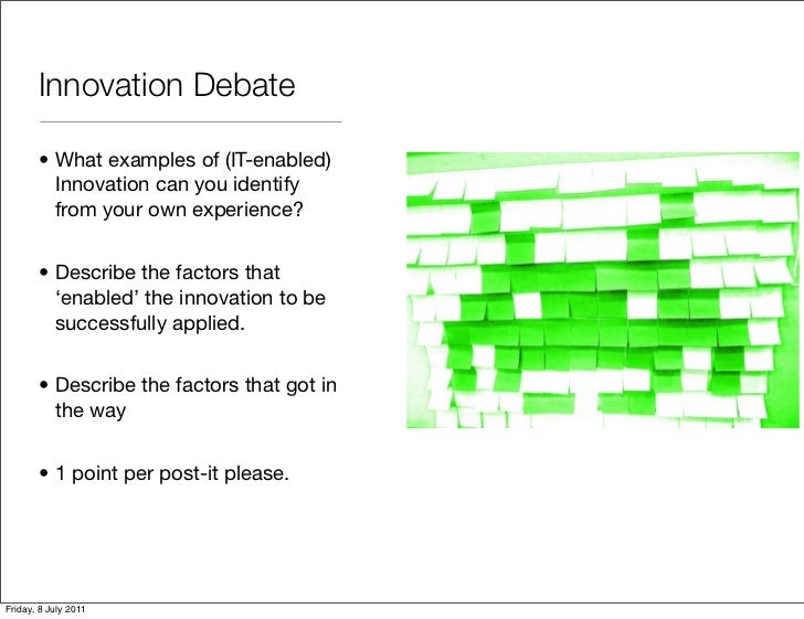 Innovation Debate       • What examples of (IT-enabled)         Innovation can you identify         from your own experien...
