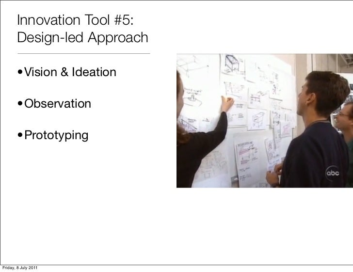 Innovation Tool #5:       Design-led Approach       •Vision & Ideation       •Observation       •PrototypingFriday, 8 July...