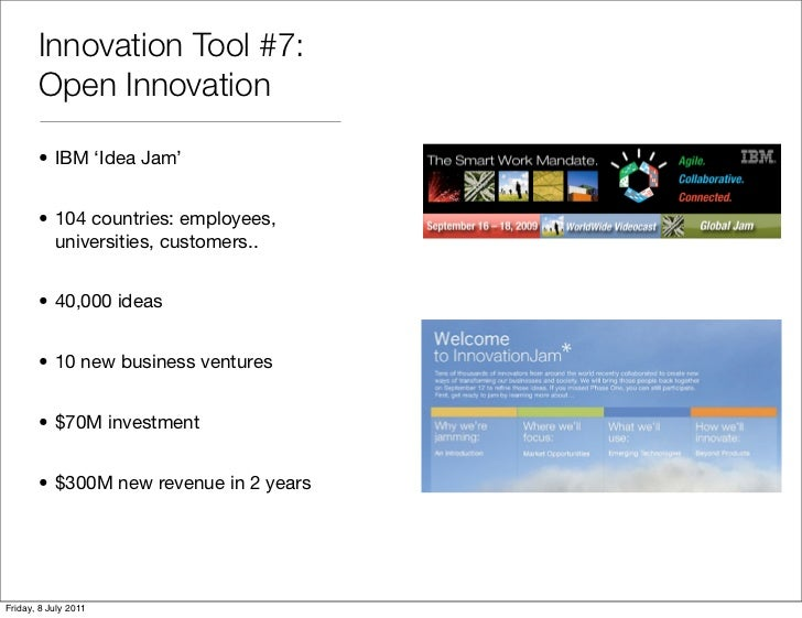 Innovation Tool #7:       Open Innovation       • IBM 'Idea Jam'       • 104 countries: employees,         universities, c...