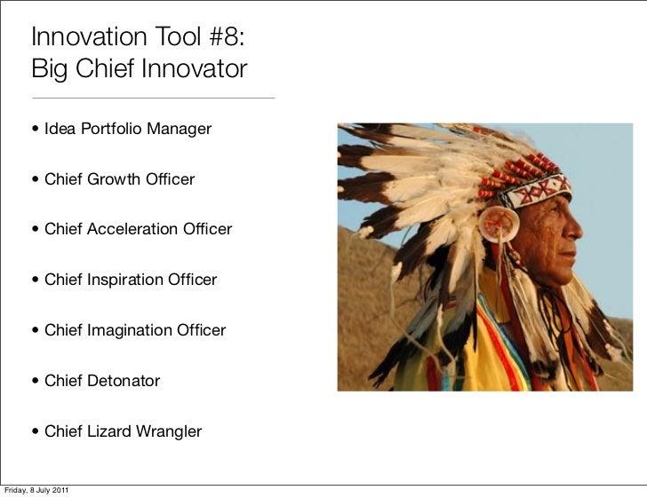 Innovation Tool #8:       Big Chief Innovator       • Idea Portfolio Manager       • Chief Growth Officer       • Chief Acc...