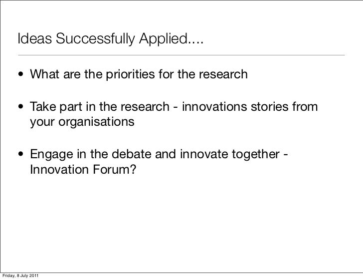 Ideas Successfully Applied....       • What are the priorities for the research       • Take part in the research - innova...