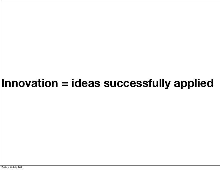 Innovation = ideas successfully appliedFriday, 8 July 2011