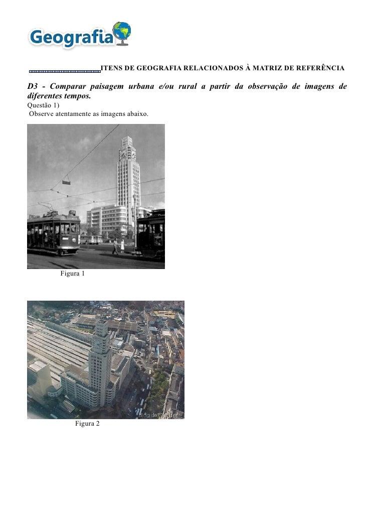 ITENS DE GEOGRAFIA RELACIONADOS À MATRIZ DE REFERÊNCIAD3 - Comparar paisagem urbana e/ou rural a partir da observação de i...