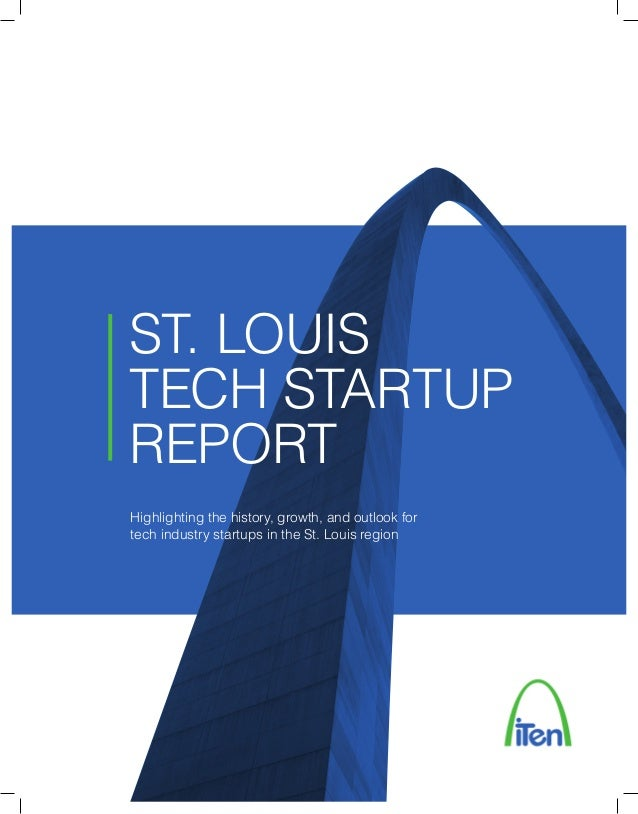 ST. LOUISTECH STARTUPREPORTHighlighting the history, growth, and outlook fortech industry startups in the St. Louis region