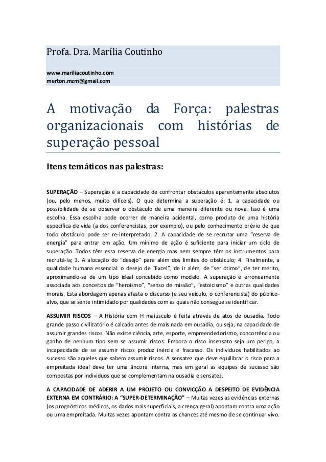 Profa. Dra. Marília Coutinho www.mariliacoutinho.com merton.mzm@gmail.com  A motivação da Força: palestras organizacionais...