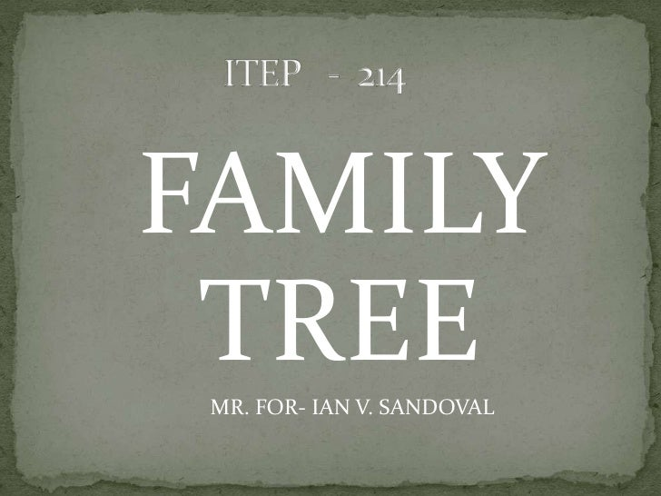 FAMILY TREE <br />                              MR. FOR- IAN V. SANDOVAL<br />                     ITEP   -  214<br />
