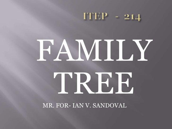 ITEP   -  214<br />FAMILY TREE <br />MR. FOR- IAN V. SANDOVAL<br />