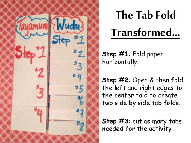 The Tab Fold  Transformed…  Step #1: Fold paper  horizontally.  Step #2: Open & then fold  the left and right edges to  th...