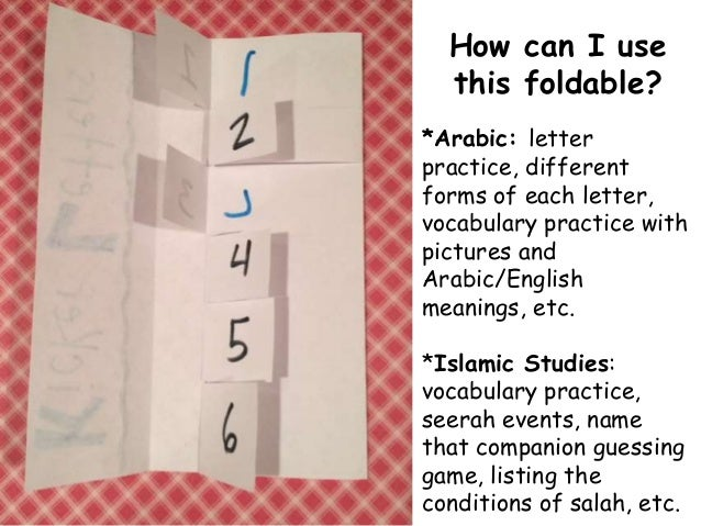 How can I use  this foldable?  *Arabic: letter  practice, different  forms of each letter,  vocabulary practice with  pict...