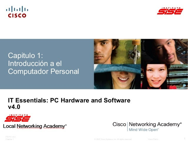 © 2007 Cisco Systems, Inc. All rights reserved. Cisco PublicITE PC v4.0Chapter 1 1Capitulo 1:Introducción a elComputador P...