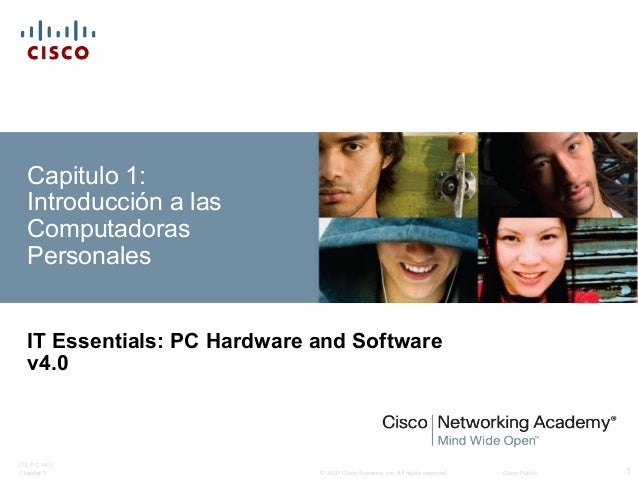 © 2007 Cisco Systems, Inc. All rights reserved. Cisco Public ITE PC v4.0 Chapter 1 1 Capitulo 1: Introducción a las Comput...