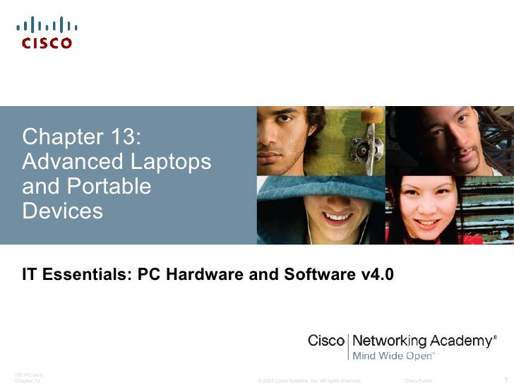 Chapter 13:  Advanced Laptops  and Portable  Devices  IT Essentials: PC Hardware and Software v4.0ITE PC v4.0Chapter 13   ...