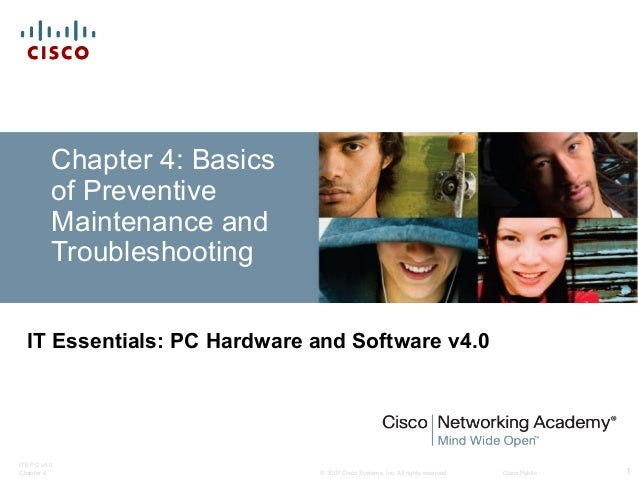 © 2007 Cisco Systems, Inc. All rights reserved. Cisco Public ITE PC v4.0 Chapter 4 1 Chapter 4: Basics of Preventive Maint...