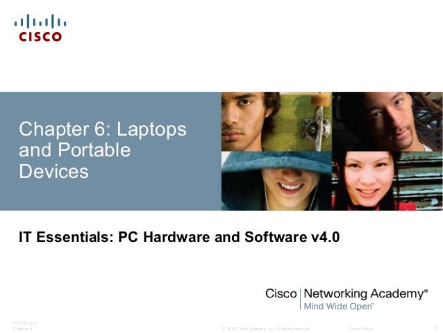 © 2007 Cisco Systems, Inc. All rights reserved. Cisco Public ITE PC v4.0 Chapter 6 1 Chapter 6: Laptops and Portable Devic...