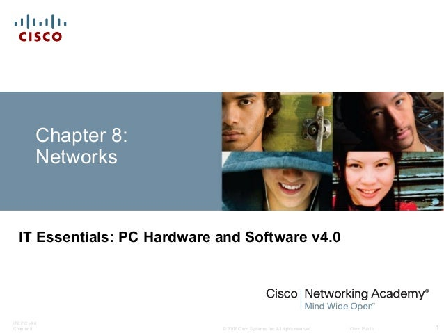 © 2007 Cisco Systems, Inc. All rights reserved. Cisco Public ITE PC v4.0 Chapter 8 1 Chapter 8: Networks IT Essentials: PC...