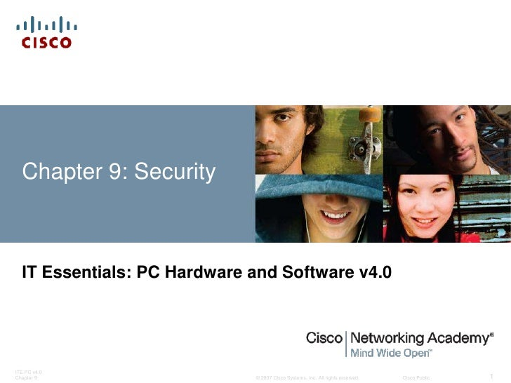 Chapter 9: Security      IT Essentials: PC Hardware and Software v4.0     ITE PC v4.0 Chapter 9                    © 2007 ...