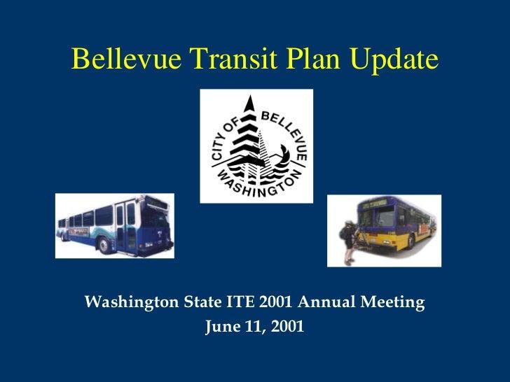 Bellevue Transit Plan Update Washington State ITE 2001 Annual Meeting               June 11, 2001