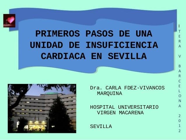 PRIMEROS PASOS DE UNAUNIDAD DE INSUFICIENCIA  CARDIACA EN SEVILLA          Dra. CARLA FDEZ-VIVANCOS            MARQUINA   ...