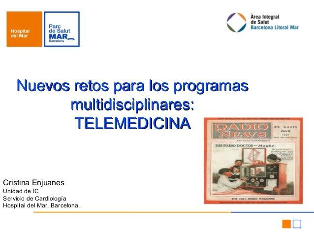 Nuevos retos para los programasNuevos retos para los programasmultidisciplinares:multidisciplinares:TELEMEDICINATELEMEDICI...