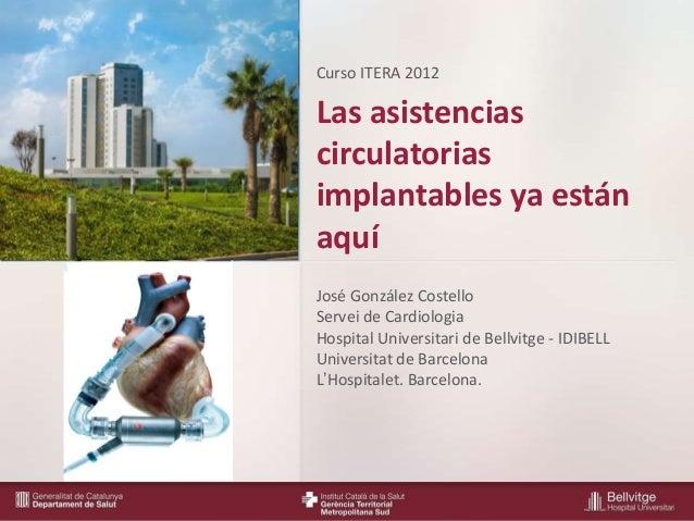 www.bellvitgehospital.catLas asistenciascirculatoriasimplantables ya estánaquíCurso ITERA 2012José González CostelloServei...